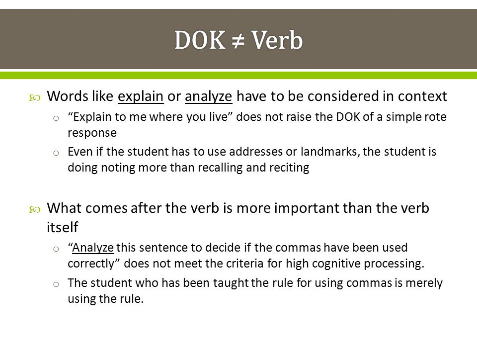 DOK ≠ Verb Words like explain or analyze have to be considered in context.