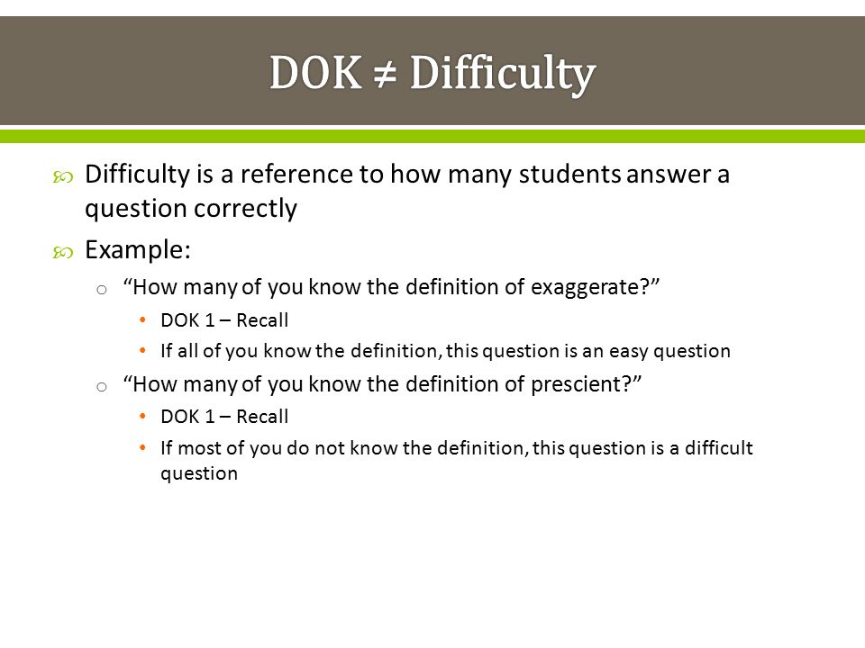 DOK ≠ Difficulty Difficulty is a reference to how many students answer a question correctly. Example: