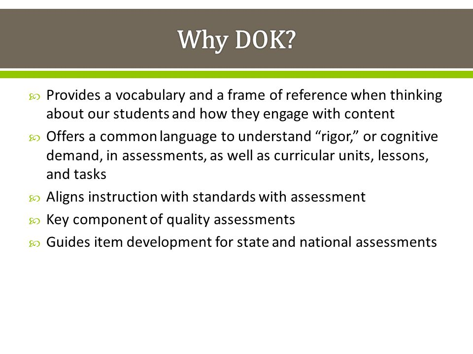 Why DOK Provides a vocabulary and a frame of reference when thinking about our students and how they engage with content.
