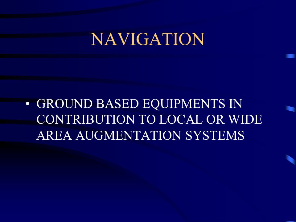 NAVIGATION GROUND BASED EQUIPMENTS IN CONTRIBUTION TO LOCAL OR WIDE AREA AUGMENTATION SYSTEMS