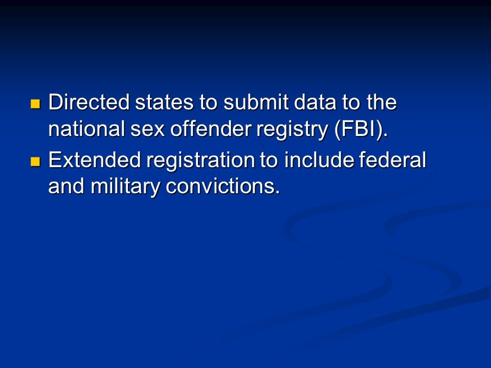 Directed states to submit data to the national sex offender registry (FBI).