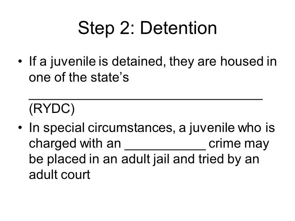 Step 2: Detention If a juvenile is detained, they are housed in one of the state's ________________________________ (RYDC)