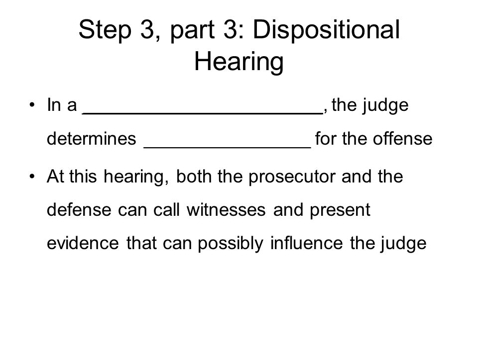 Step 3, part 3: Dispositional Hearing