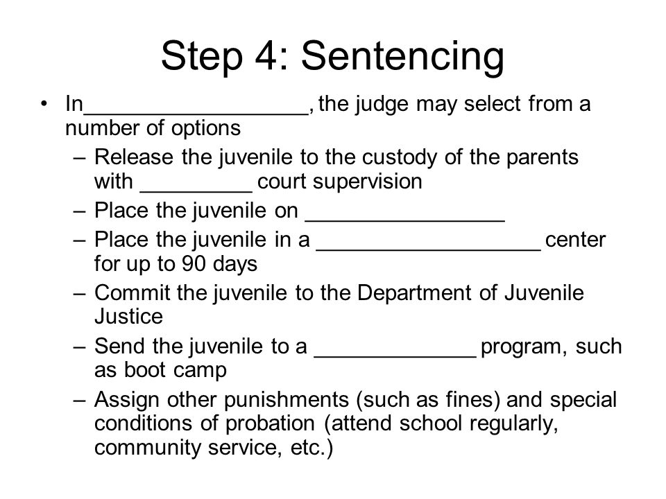 Step 4: Sentencing In__________________, the judge may select from a number of options.