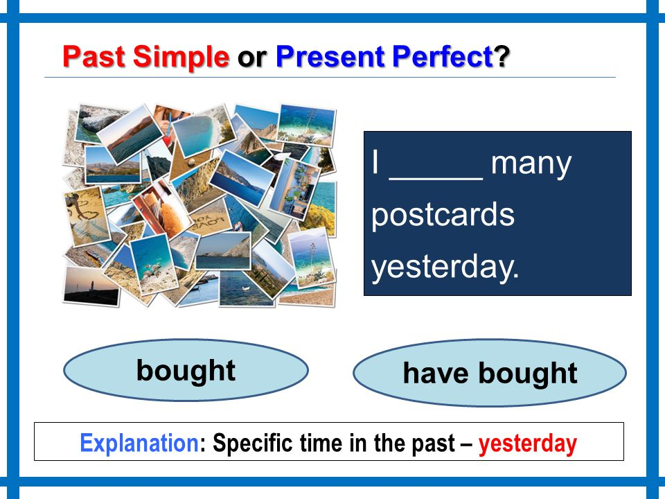 Explanation: Specific time in the past – yesterday