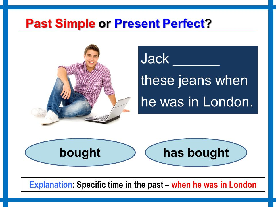 Explanation: Specific time in the past – when he was in London