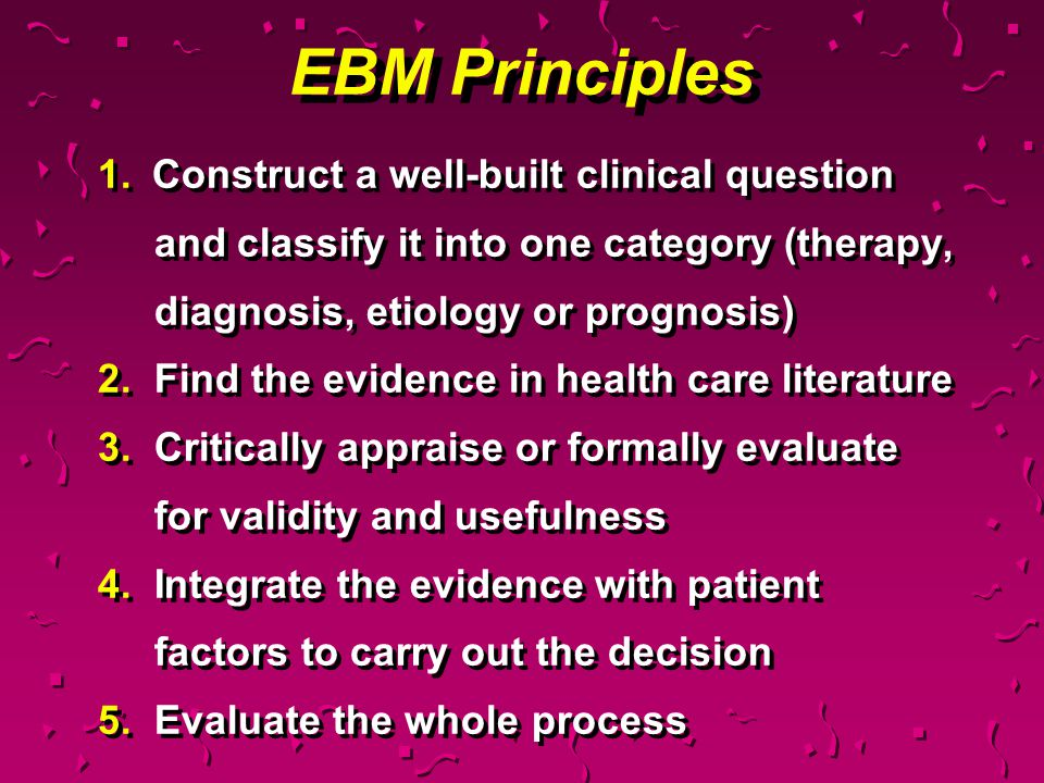 EBM Principles 1. Construct a well-built clinical question