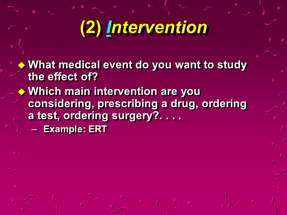 (2) Intervention What medical event do you want to study the effect of