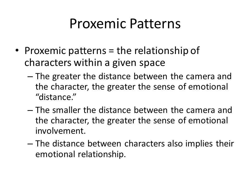 Proxemic Patterns Proxemic patterns = the relationship of characters within a given space.