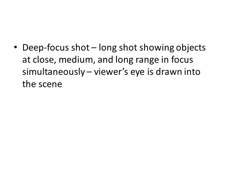 Deep-focus shot – long shot showing objects at close, medium, and long range in focus simultaneously – viewer's eye is drawn into the scene
