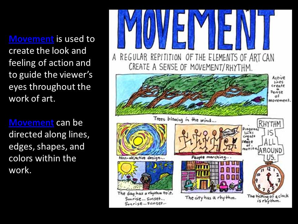 Movement is used to create the look and feeling of action and to guide the viewer's eyes throughout the work of art.