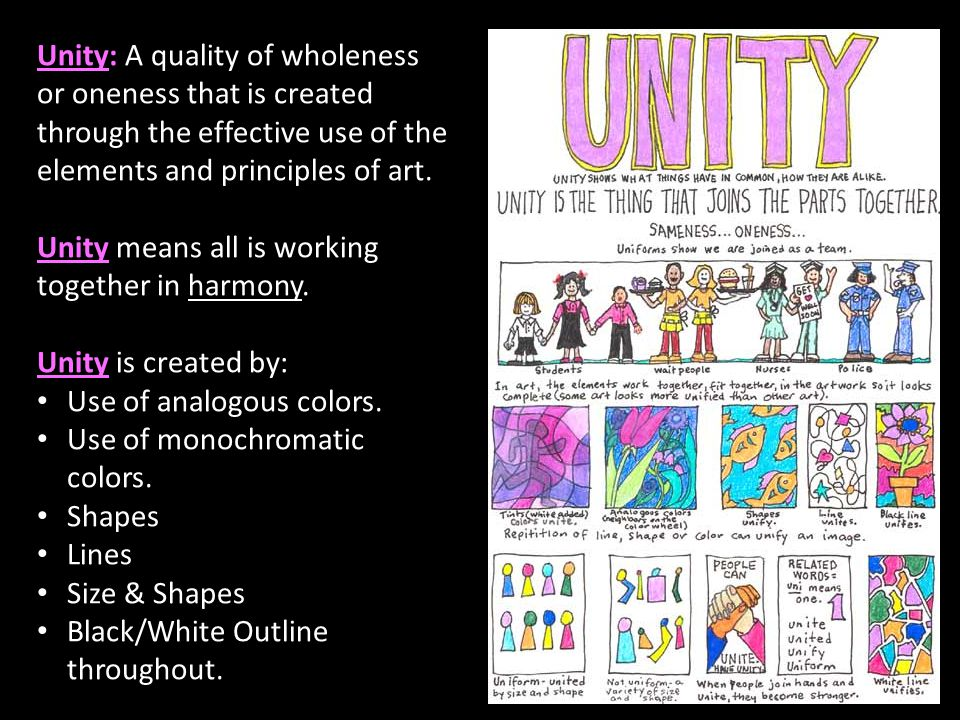 Unity: A quality of wholeness or oneness that is created through the effective use of the elements and principles of art.