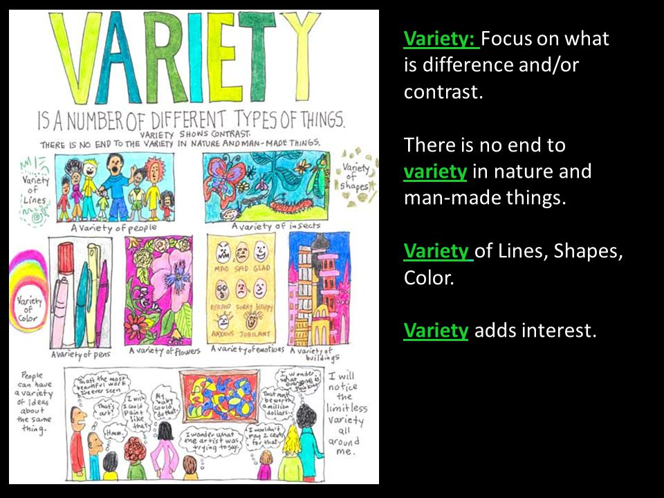 Variety: Focus on what is difference and/or contrast.