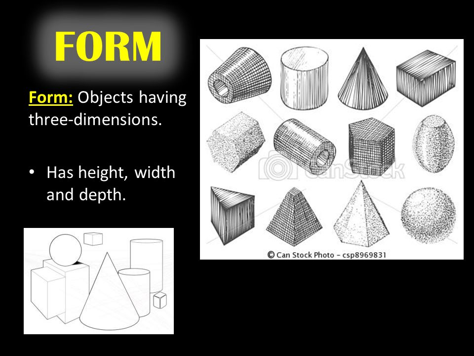FORM Form: Objects having three-dimensions.