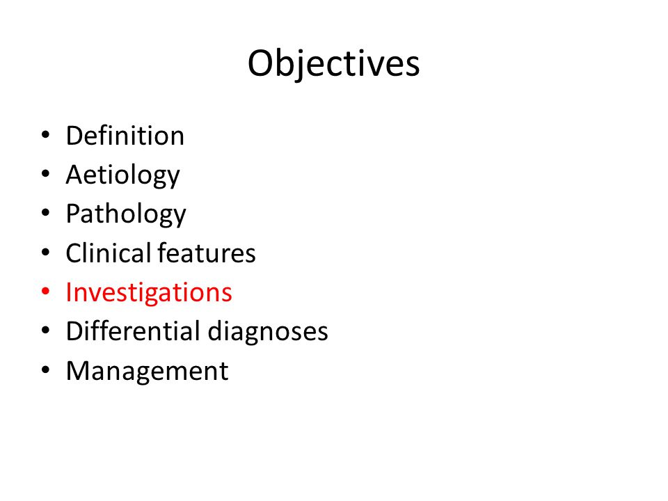 Objectives Definition Aetiology Pathology Clinical features