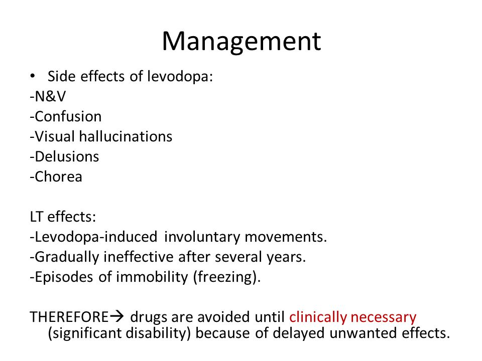 Management Side effects of levodopa: -N&V -Confusion