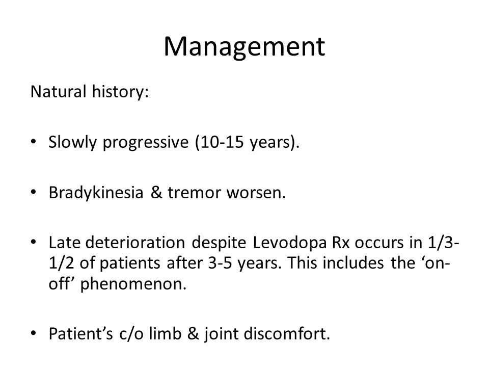 Management Natural history: Slowly progressive (10-15 years).