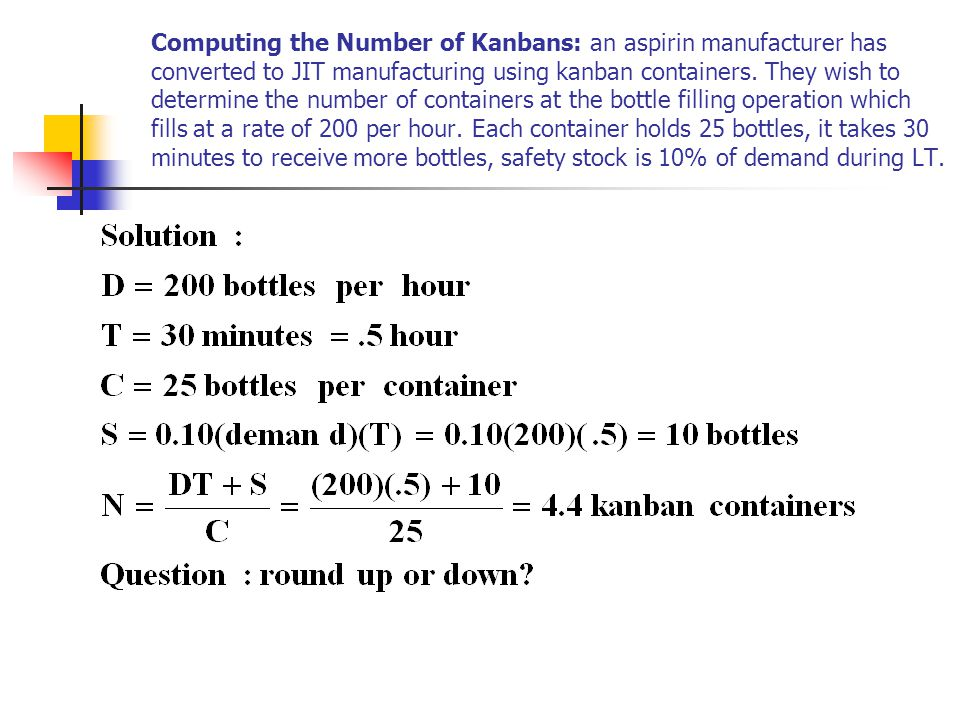 Computing the Number of Kanbans: an aspirin manufacturer has converted to JIT manufacturing using kanban containers.