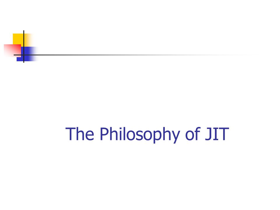 The Philosophy of JIT