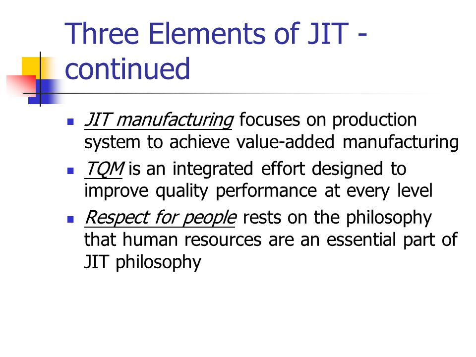 Three Elements of JIT - continued