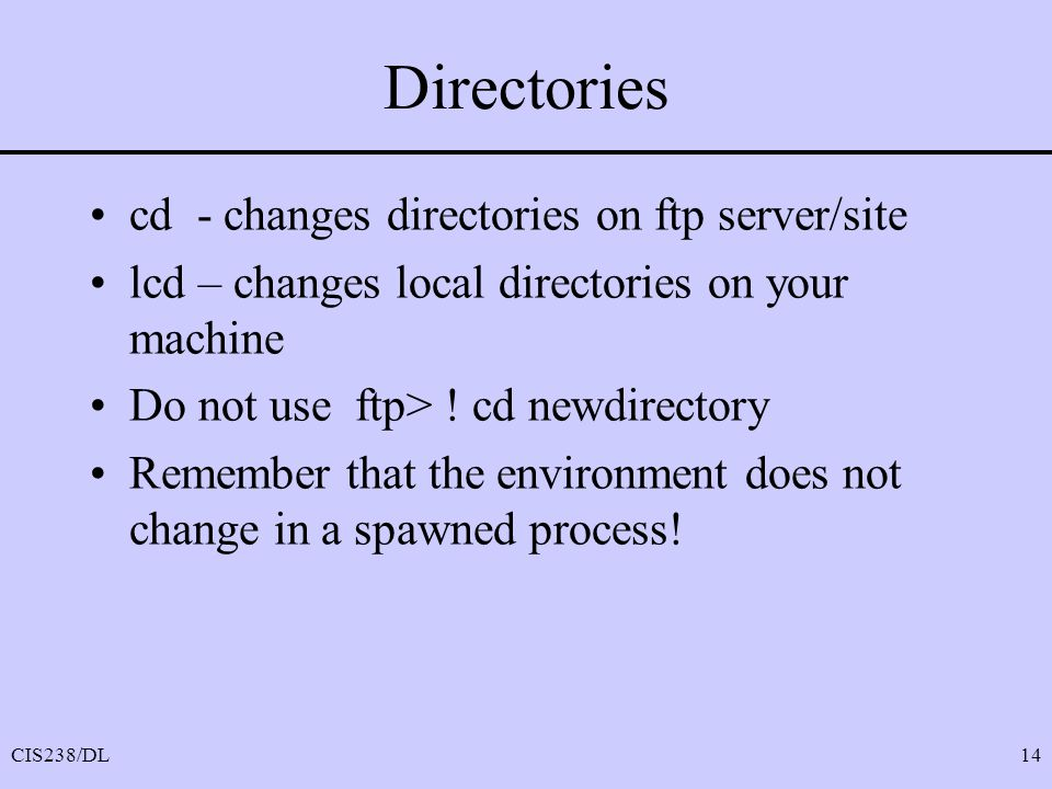 Directories cd - changes directories on ftp server/site