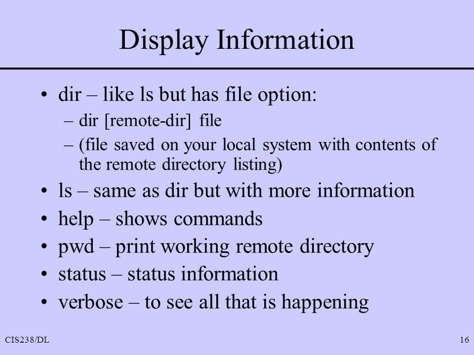 Display Information dir – like ls but has file option: