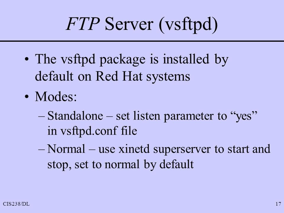 FTP Server (vsftpd) The vsftpd package is installed by default on Red Hat systems. Modes: