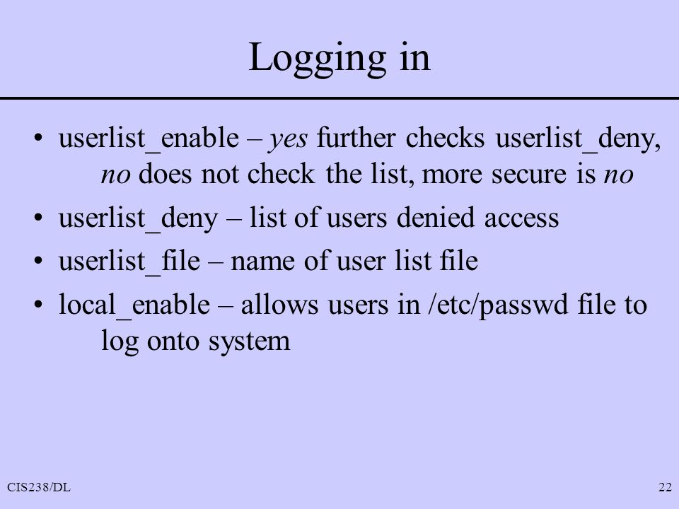 Logging in userlist_enable – yes further checks userlist_deny, no does not check the list, more secure is no.