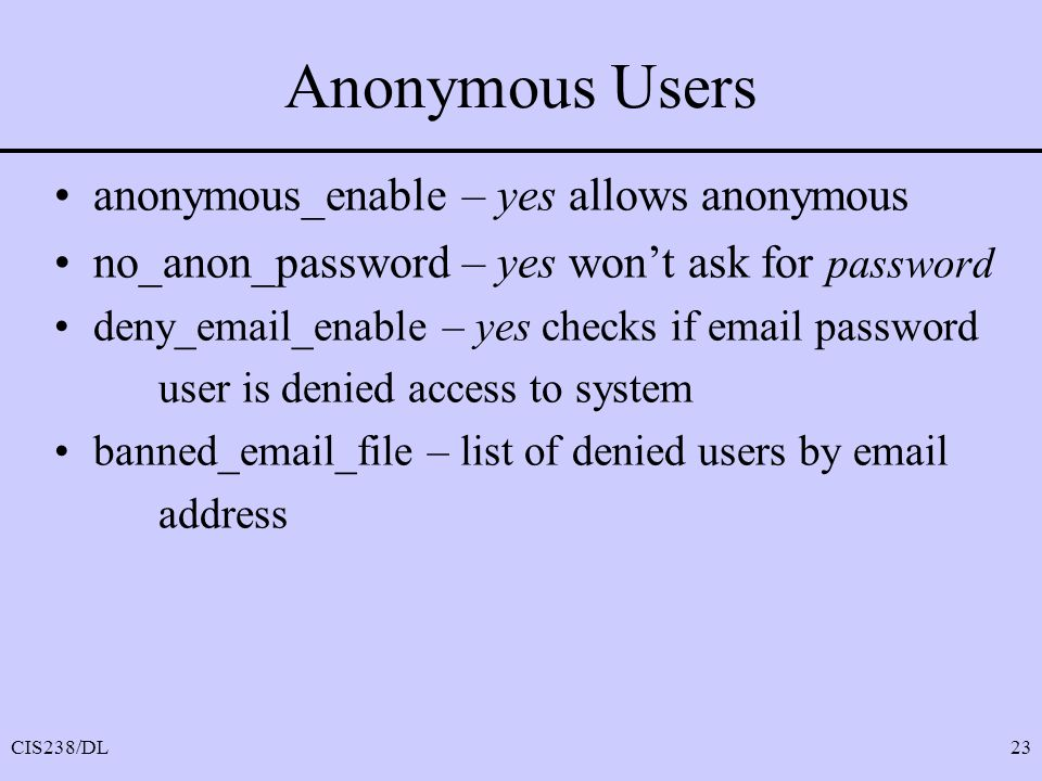 Anonymous Users anonymous_enable – yes allows anonymous