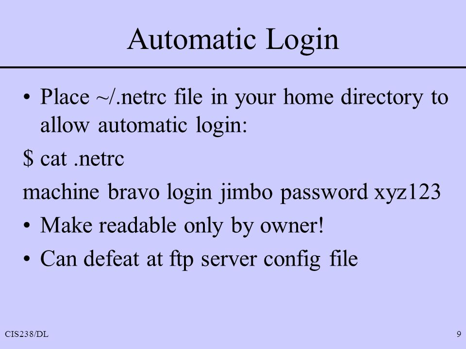 Automatic Login Place ~/.netrc file in your home directory to allow automatic login: $ cat .netrc.