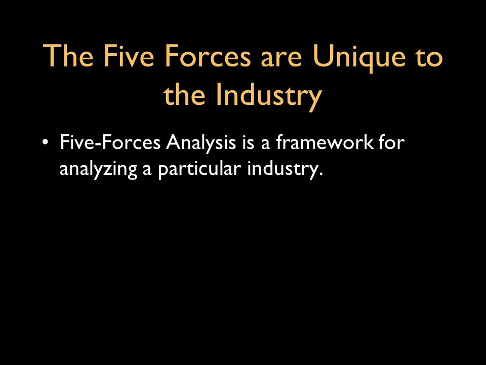 The Five Forces are Unique to the Industry