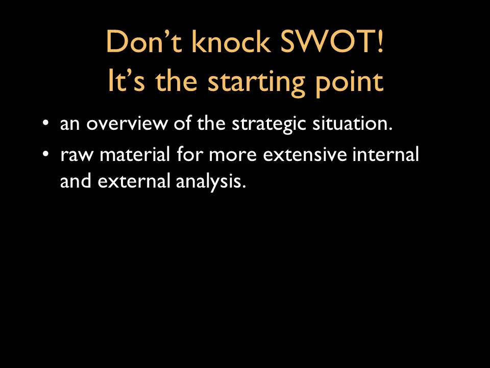 Don't knock SWOT! It's the starting point
