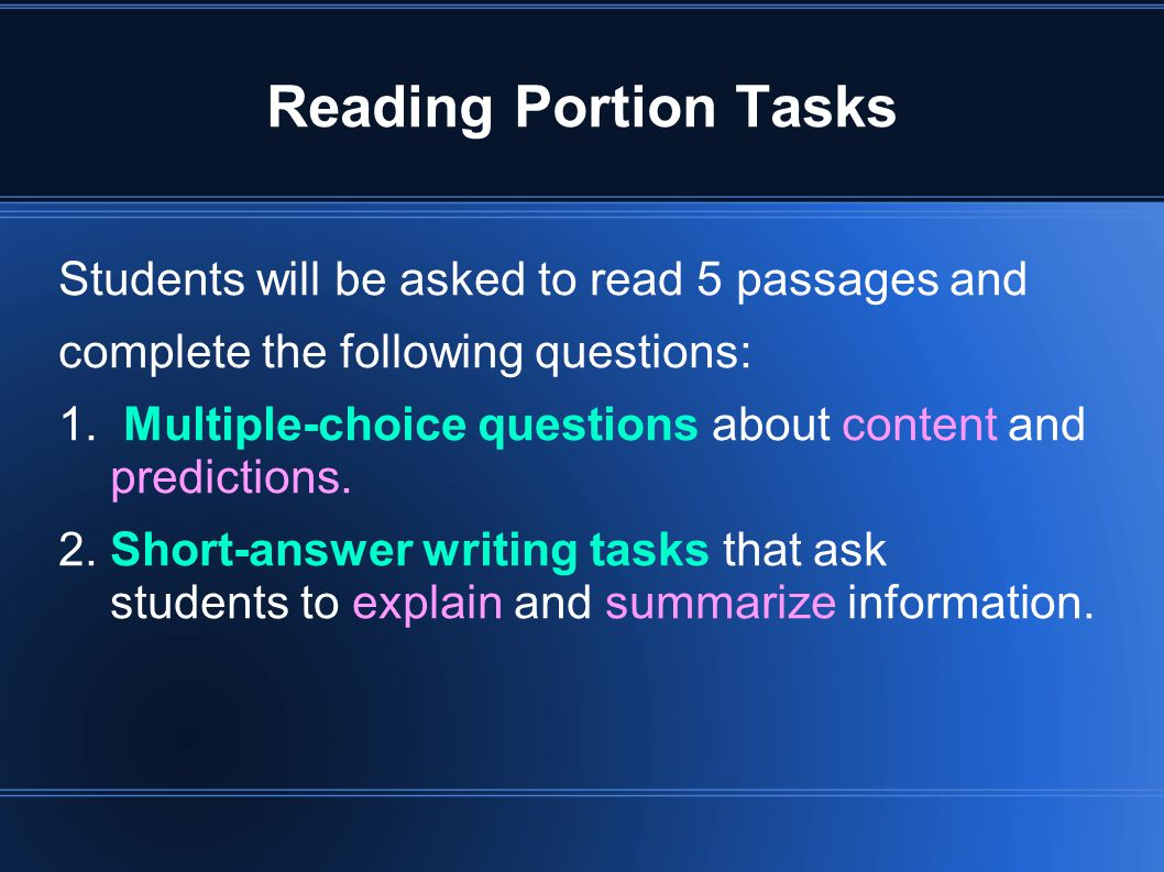 Reading Portion Tasks Students will be asked to read 5 passages and