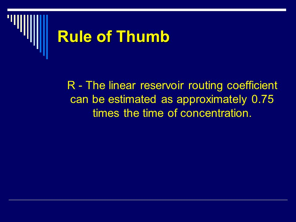 Rule of Thumb R - The linear reservoir routing coefficient can be estimated as approximately 0.75 times the time of concentration.