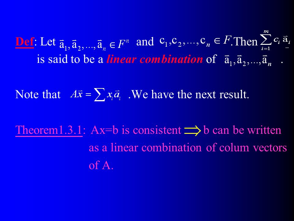 Def: Let and .Then is said to be a linear combination of .