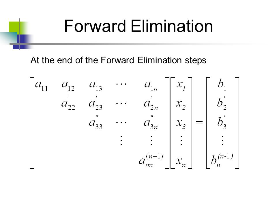 Forward Elimination At the end of the Forward Elimination steps