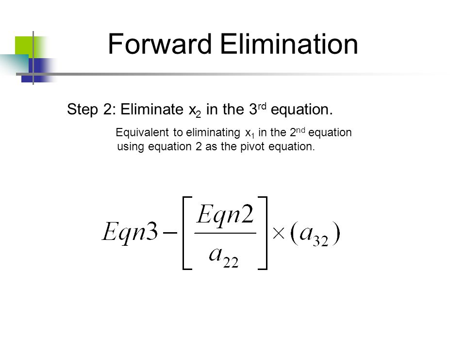 Forward Elimination Step 2: Eliminate x2 in the 3rd equation.