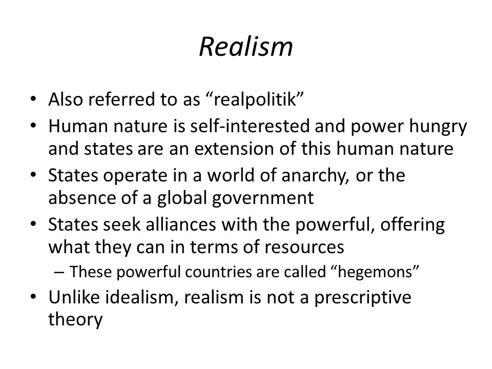 Realism Also referred to as realpolitik