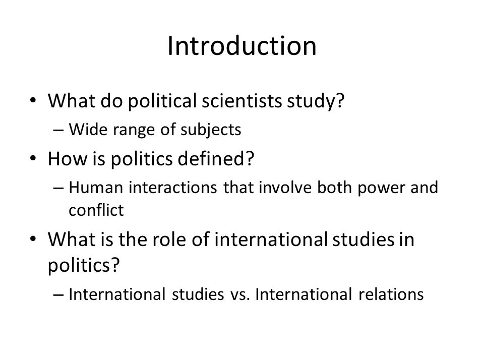 Introduction What do political scientists study