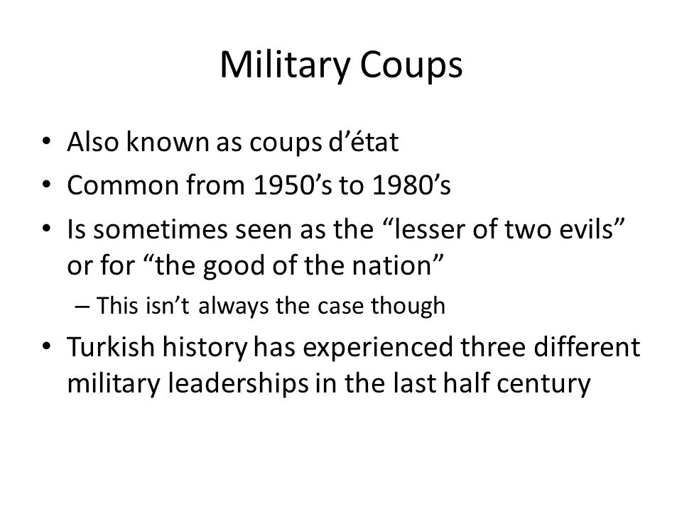 Military Coups Also known as coups d'état Common from 1950's to 1980's