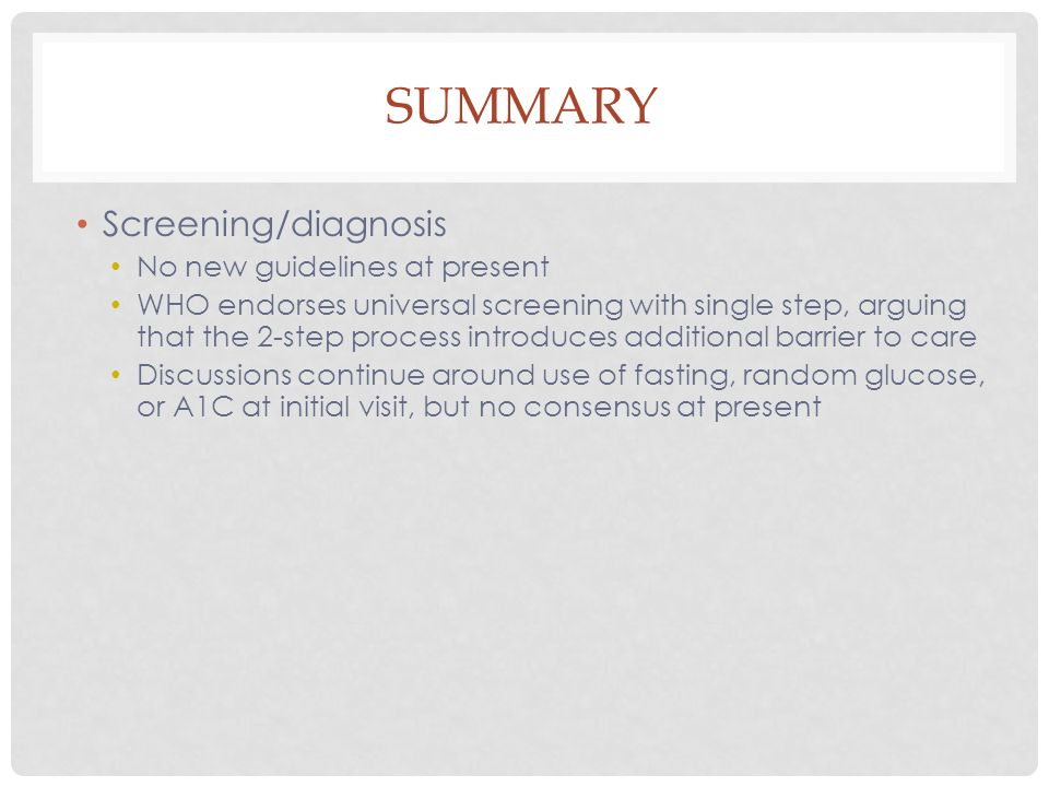 Summary Screening/diagnosis No new guidelines at present