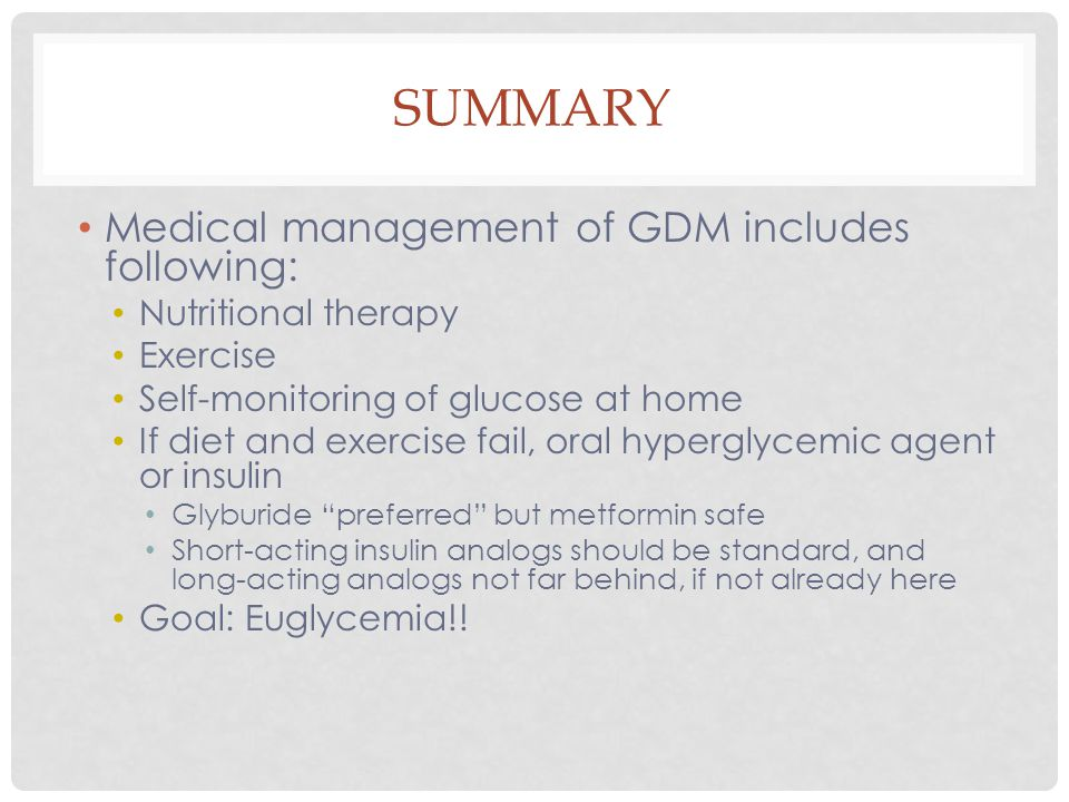 Summary Medical management of GDM includes following: