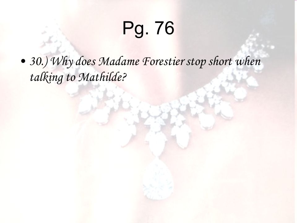 Pg ) Why does Madame Forestier stop short when talking to Mathilde