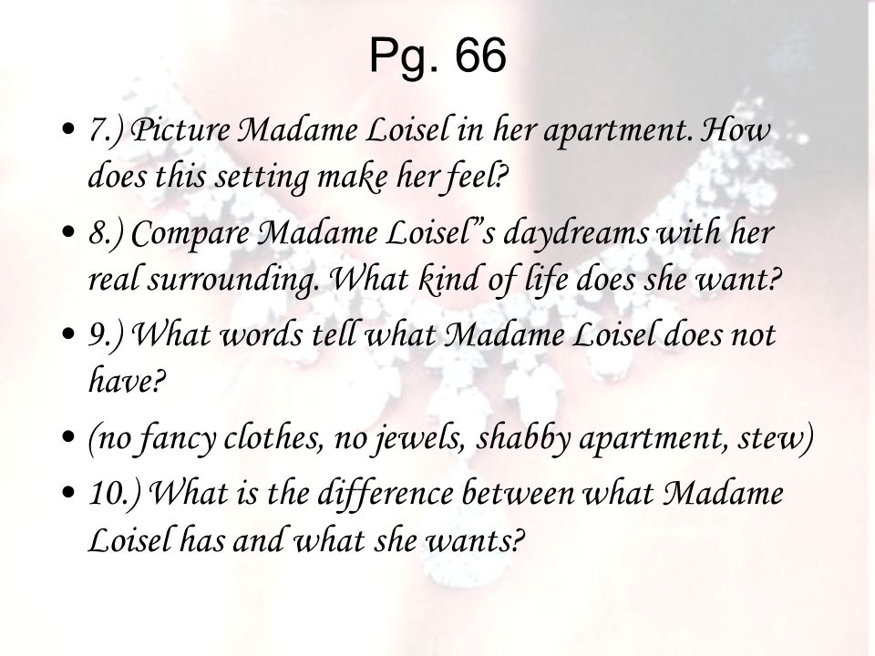 Pg ) Picture Madame Loisel in her apartment. How does this setting make her feel