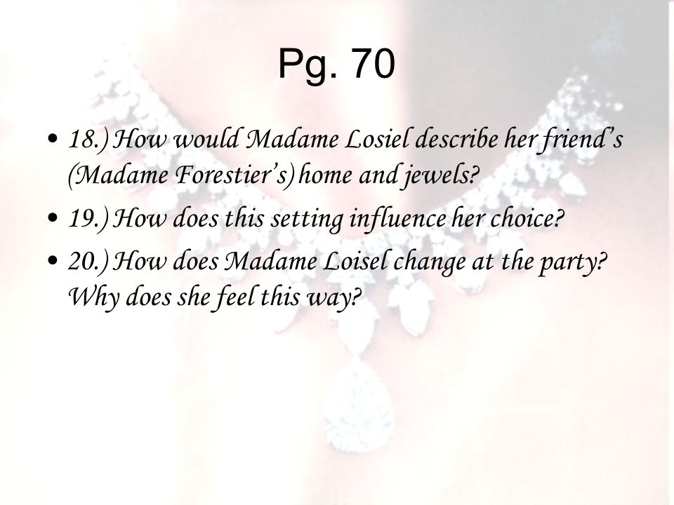 Pg ) How would Madame Losiel describe her friend's (Madame Forestier's) home and jewels 19.) How does this setting influence her choice