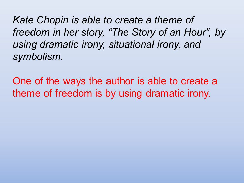 an analysis of the topic and story of an hour The story of an hour by kate chopin tells the story of a woman living in the 18th century and takes the reader on an emotional journey with her character over the time frame of an hour in an analysis of the story by myranda grecinger argues that the story in many ways 'mirrors' the life of kate chopin.