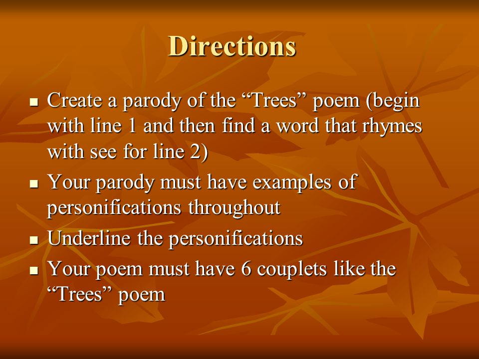 Directions Create a parody of the Trees poem (begin with line 1 and then find a word that rhymes with see for line 2)