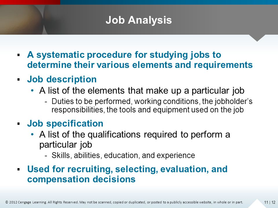 Job Analysis A systematic procedure for studying jobs to determine their various elements and requirements.