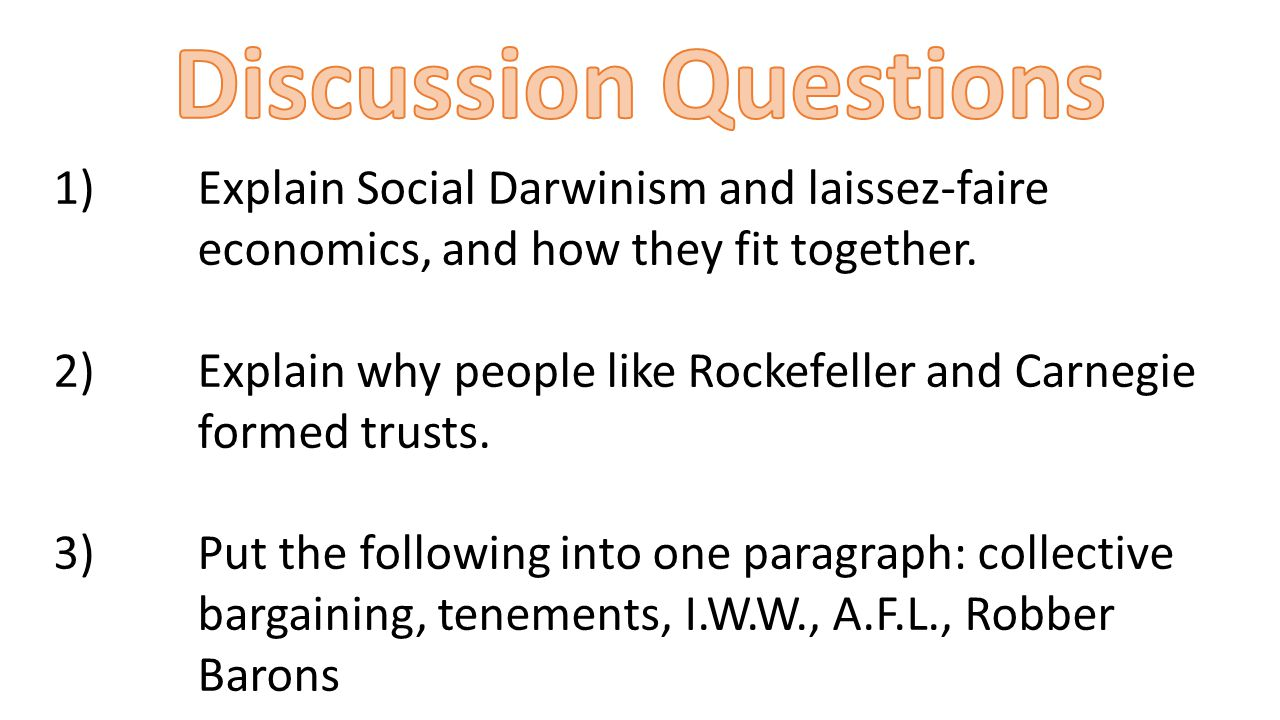 Discussion Questions Explain Social Darwinism and laissez-faire economics, and how they fit together.