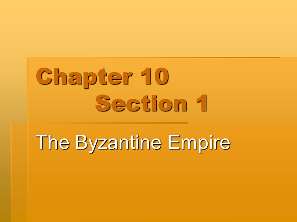 Chapter 10 Section 1 The Byzantine Empire